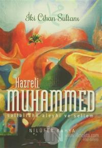 İki Cihan Sultanı Hazreti Muhammed (Sallallahu Aleyhi ve Sellem)