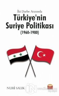 İki Darbe Arasında Türkiye'nin Suriye Politikası (1960-1980) Nuri Salı