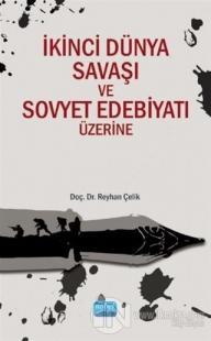 İkinci Dünya Savaşı ve Sovyet Edebiyatı Üzerine