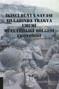İkinci Dünya Savaşı Yıllarında Trakya Umumi Müfettişliği Bölgesi Ekonomisi