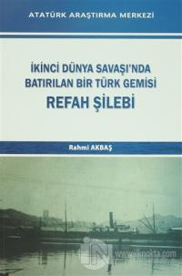 İkinci Dünya Savaşı'nda Batırılan Bir Türk Gemisi - Refah Şilebi