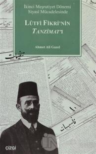 İkinci Meşrutiyet Dönemi Siyasi Mücadelesinde Lütfi Fikri'nin Tanzimat'ı