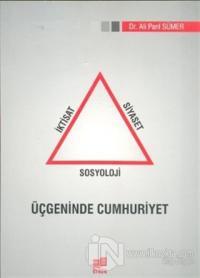 İktisat Siyaset Sosyoloji Üçgeninde Cumhuriyet