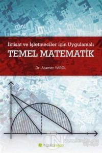 İktisat ve İşletmeciler İçin Uygulamalı Temel Matematik
