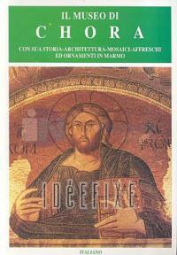 Il Museo di ChoraCon Sua Storia - Architettura - Mosaici - Affreschi ed Ornamenti in Marmo