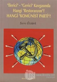 İlerici - Gerici Kavgasında Hangi Restorasyon? - Hangi Komünist Parti?