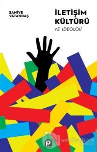 İletişim Kültürü ve İdeoloji Saniye Vatandaş