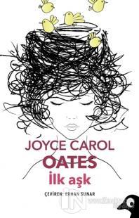 İlk Aşk %10 indirimli Joyce Carol Oates