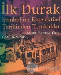 İlk Durak İstanbul'un Entelektüel Tarihinden Tanıklıklar