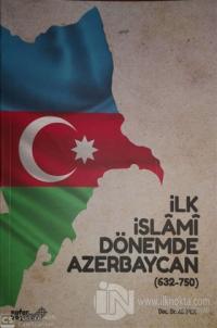İlk İslami Dönemde Azerbaycan (632 - 750) %20 indirimli Ali İpek
