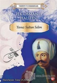 İlk Osmanlı Halifesi Yavuz Sultan Selim Kolektif