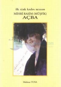 İlk Türk Kadın Ressam Mihri Rasim (Müşfik) Açba