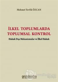 İlkel Toplumlarda Toplumsal Kontrol %15 indirimli Mehmet Tevfik Özcan