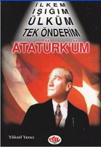 İlkem Işığım Ülküm Tek Önderim Atatürk'üm