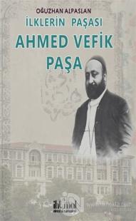 İlklerin Paşası Ahmed Vefik Paşa