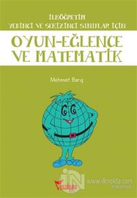 İlköğretim Yedinci ve Sekizinci Sınıflar İçin Oyun - Eğlence ve Matematik