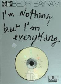 I'm Nothing But I'm Everything (Ciltli)
