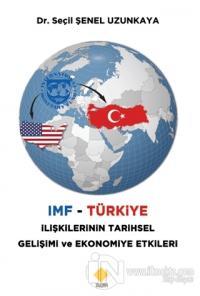 IMF - Türkiye İlişkilerinin Tarihsel Gelişimi ve Ekonomiye Etkileri