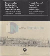 İmparatorluk Başkentinden Cumhuriyet'in Modern Kentine: Henri Prost'un İstanbul Planlaması (1936 - 1