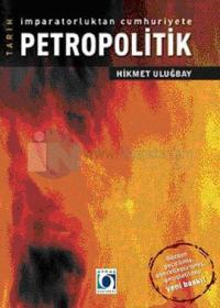 İmparatorluktan Cumhuriyete Petropolitik