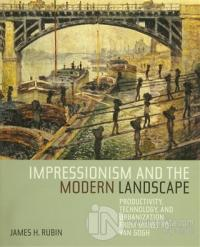 Impressionism and the Modern Landscape (Ciltli)