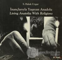 İnançlarıyla Yaşayan Anadolu / Living Anatolia With Religions