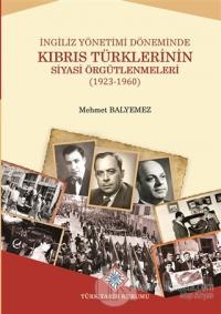 İngiliz Yönetimi Döneminde Kıbrıs Türklerinin Siyasi Örgütlenmeleri Me