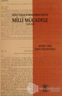 İngiliz Yüksek Komiselerinin Gözüyle Milli Mücadele 1918-1920