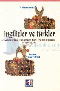 İngilizler ve TürklerOsmanlı'dan Günümüze Türk-İngiliz İlişkileri(1789-1939)