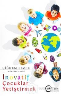 İnovatif Çocuklar Yetiştirmek %10 indirimli Çiğdem Sezer