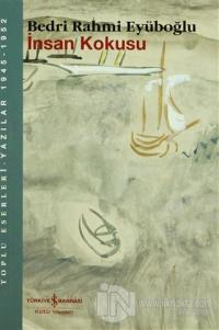 İnsan Kokusu Toplu Eserleri - Yazılar 1945-1952