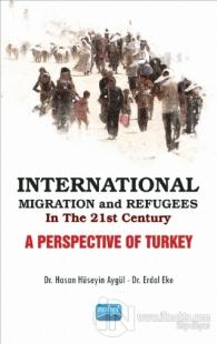 International Migration and Refugees in the 21st Century: A Perspective of Turkey
