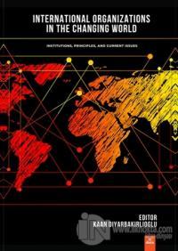 International Organizations In The Changing World Kaan Diyarbakırlıoğl