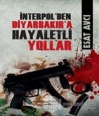 İnterpol'den Diyarbakır'a Hayaletli Yollar %25 indirimli Esat Avcı