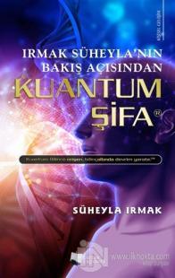 Irmak Süheyla'nın Bakış Açısından Kuantum Şifa
