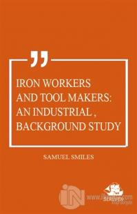Iron Workers and Tool Makers: An Industrial Background Study