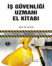 İş Güvenliği Uzmanı El Kitabı 1. Cilt Alp Esin