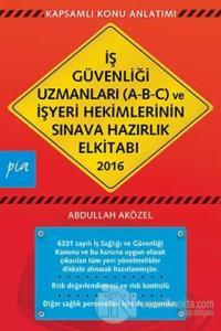 İş Güvenliği Uzmanları (A-B-C) ve İşyeri Hekimlerinin Sınava Hazırlık El Kitabı 2016