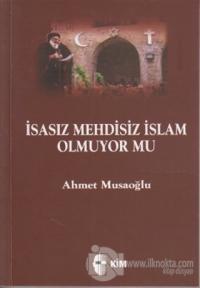 İsasız Mehdisiz İslam Olmuyor Mu