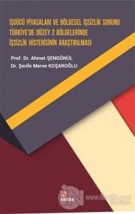 İşgücü Piyasaları ve Bölgesel İşsizlik Sorunu Türkiye'de Düzey 2 Bölgelerinde İşsizlik Histerisinin Araştırılması