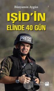 IŞİD'in Elinde 40 Gün