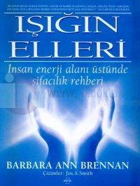 Işığın Elleri İnsan Enerji Alanı Üstünde Şifacılık Rehberi
