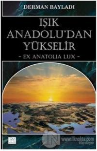 Işık Anadolu'dan Yükselir