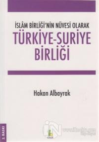 İslam Birliği'nin Nüvesi Olarak Türkiye - Suriye Birliği