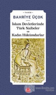 İslam Devletlerinde Türk Naibeler ve Kadın Hükümdarlar Bahriye Üçok