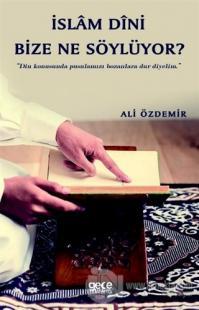 İslam Dini Bize Ne Söylüyor? Ali Özdemir