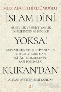 İslam Dini Musevilik ve Hristiyanlık Dinlerinden mi Doğdu? Yoksa Musev
