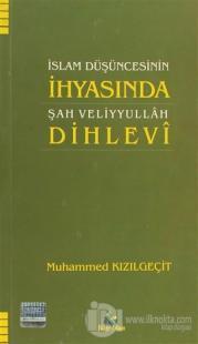 İslam Düşüncesinin İhyasında Şah Veliyyullah Dihlevi Muhammed Kızılgeç