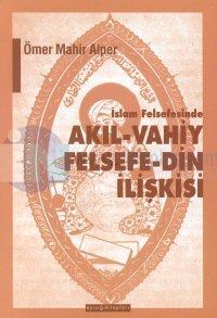İslam Felsefesinde Akıl - Vahiy Felsefe - Din İlişkisiKindi, Farabi, İbn Sina Örneği