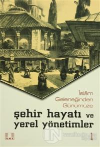 İslam Geleneğinden Günümüze Şehir Hayatı ve Yerel Yönetimler (2 Cilt Takım) (Ciltli)